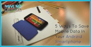 5-Ways-To-Save-Mobile-Data-In-Your-Android-Smartphone