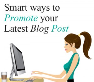 Smart ways to promote your latest Blog Post