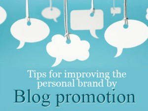 Tips for improving the personal brand by Blog promotion
