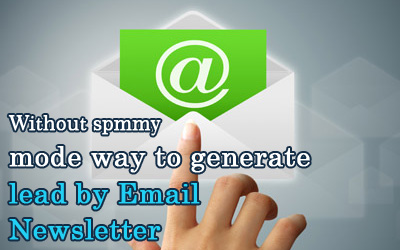 Without spmmy mode way to generate lead by Email Newsletter