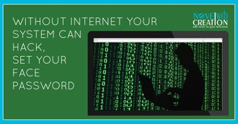 Without internet your system can hack,