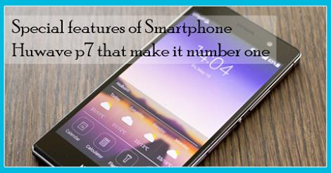 Special features of Smartphone Huwave p7