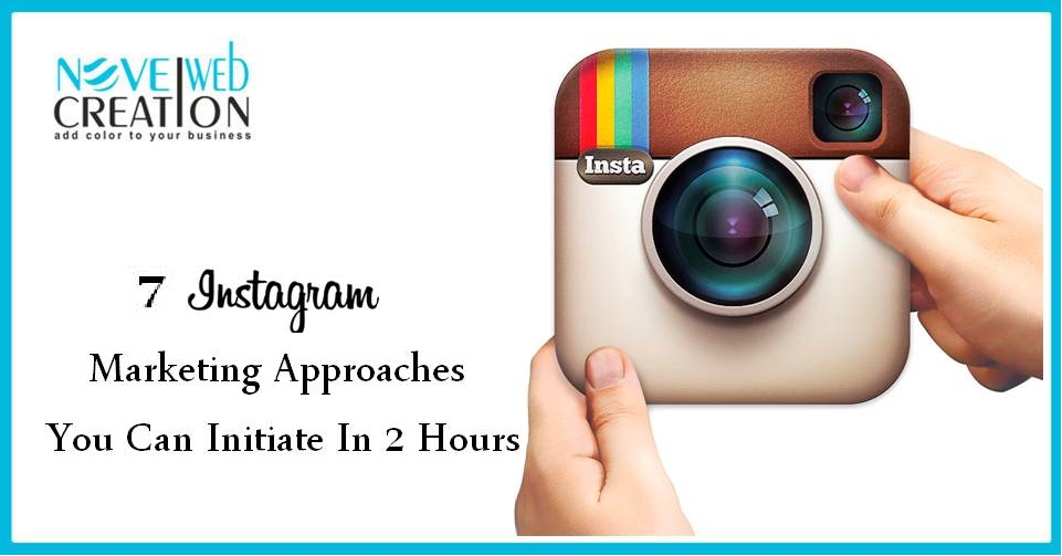 7 Instagram Marketing Approaches You Can initiate In 2 Hours