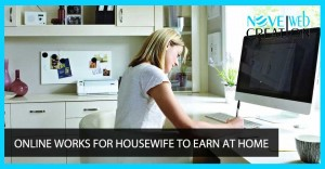 Online Works for Housewife to Earn at Home