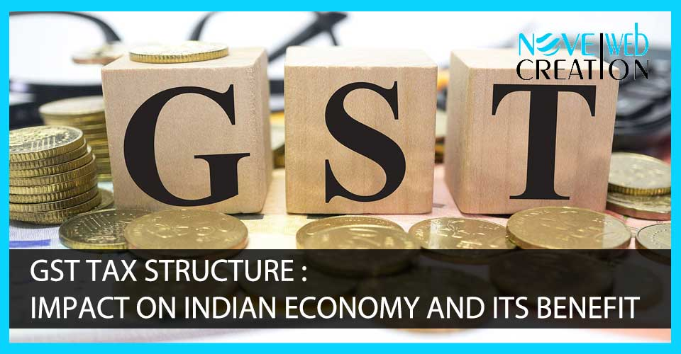 GST Tax Structure: Impact on Indian Economy and Its Benefit