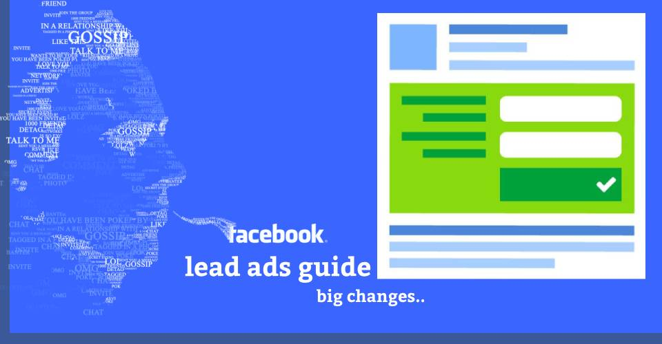 Facebook lead ads guide - big changes..