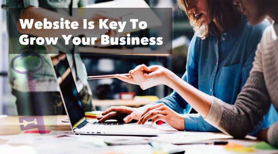 Website Is Key To Grow Your Business