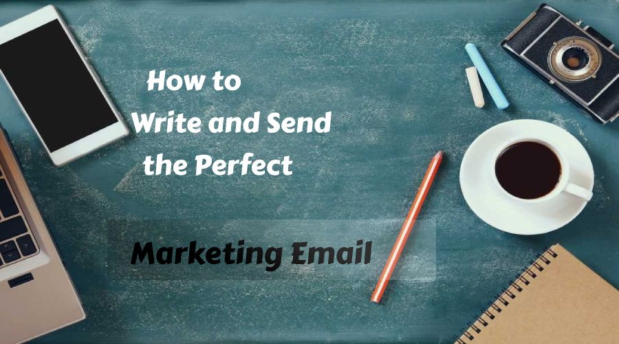 How to Write and Send the Perfect Marketing Email