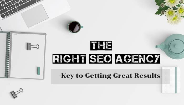 The Right SEO Agency is the Key to Getting Great Results