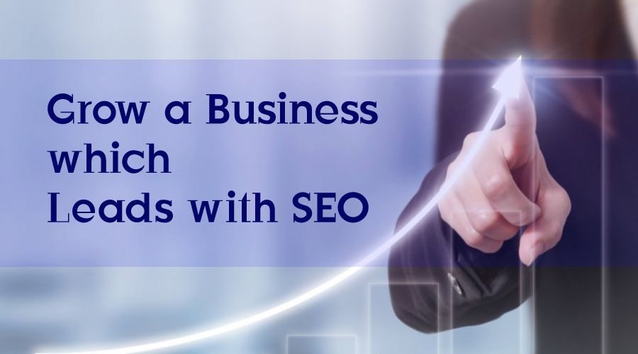 Grow a Business which Leads with SEO